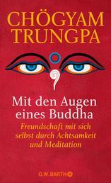 Mit den Augen eines Buddha - Freundschaft mit sich selbst durch Achtsamkeit und Meditation