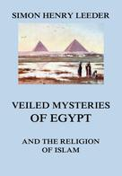Simon Henry Leeder: Veiled Mysteries of Egypt and the Religion of Islam ★★