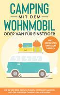 Martin Meiners: Camping mit dem Wohnmobil oder Van für Einsteiger: Wie Sie Ihre Reise einfach planen, entspannt angehen und den perfekten Camping-Urlaub erleben - inkl. der besten Tipps zum Campen