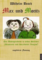 Max und Moritz: Eine Bubengeschichte in sieben Streichen - Illustrierte und überarbeitete Ausgabe, ungekürzte Fassung