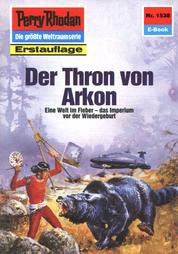 """Perry Rhodan 1538: Der Thron von Arkon - Perry Rhodan-Zyklus """"Die Linguiden"""""""