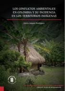 Gloria Amparo Rodríguez: Los conflictos ambientales en Colombia y su incidencia en los territorios indígenas