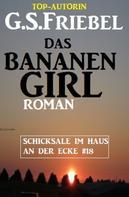 G. S. Friebel: Schicksale im Haus an der Ecke #18: Das Bananengirl