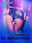 Vanessa Salt: Verbotene Orte: die Mechanikerin - Erotische Novelle