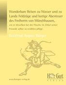 Gottfried A Bürger: Wunderbare Reisen zu Wasser und zu Lande Feldzüge und lustige Abenteuer des Freiherrn von Münchhausen, wie er dieselben bei der Flasche im Zirkel seiner Freunde selbst zu erzählen pflegt.