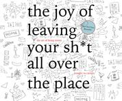 The Joy of Leaving Your Sh*t All Over the Place - The Art of Being Messy (Unabridged)