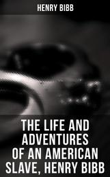 The Life and Adventures of an American Slave, Henry Bibb