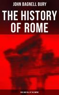 John Bagnell Bury: The History of Rome: Rise and Fall of the Empire