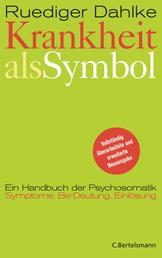 Krankheit als Symbol - Ein Handbuch der Psychosomatik. Symptome, Be-Deutung, Einlösung