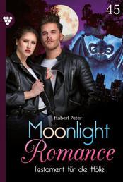 Moonlight Romance 45 – Romantic Thriller - Testament für die Hölle