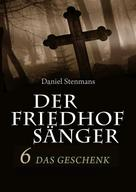 Daniel Stenmans: Der Friedhofsänger 6: Das Geschenk ★★★