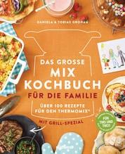 Das große Mix-Kochbuch für die Familie - Über 100 Rezepte für den Thermomix® - Mit Grill-Spezial - Für TM5 & TM31