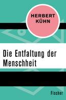 Herbert Kühn: Die Entfaltung der Menschheit ★★★★