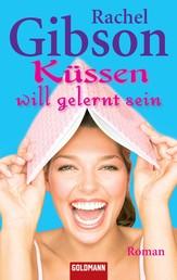 Küssen will gelernt sein - Roman