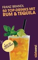 Franz Brandl: 50 Top-Drinks mit Rum und Tequila ★★★★★