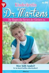 Kinderärztin Dr. Martens 96 – Arztroman - Wer hilft André?