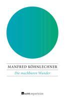 Manfred Köhnlechner: Die machbaren Wunder