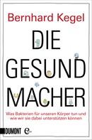 Bernhard Kegel: Die Gesundmacher ★★★★
