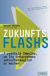 Zukunftsflashs - 7 radikale Impulse, um Ihr Unternehmen zukunftstauglich zu machen