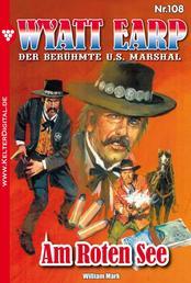 Wyatt Earp 108 – Western - Am Roten See