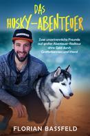 Florian Bassfeld: Das Husky-Abenteuer