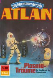 "Atlan 555: Plasma-Träume - Atlan-Zyklus ""Die Abenteuer der SOL"""
