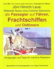 Als Passagier auf Frachtschiffen, Fähren und Oldtimern – Teil 1 - Schiffsreisen eines früheren Seemanns – Band 22 in der maritimen gelben Reihe bei Jürgen Ruszkowski