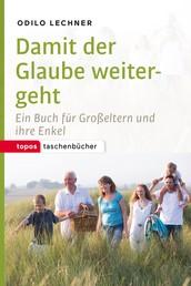 Damit der Glaube weitergeht - Ein Buch für Großeltern und ihre Enkel