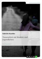 Gabriele Kuschke: Trauerarbeit mit Kindern und Jugendlichen