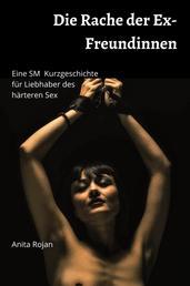 Die Rache der Ex-Freundinnen - Eine SM Kurzgeschichte für Liebhaber des härteren Sex - Eine Story über Trampling, Natursekt und Female Domination