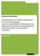 Johannes Reichenauer: Die Konzeption von Marketingstrategien unter Berücksichtigung neurowissenschaftlicher Erkenntnisse zur effizienten Vermittlung emotionsgeladener Werbebotschaften in sportaffinen Umfeldern