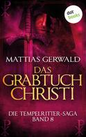 Matthias Gerwald: Die Tempelritter-Saga - Band 8: Das Grabtuch Christi ★★★★