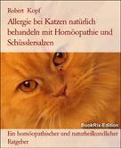 Robert Kopf: Allergie bei Katzen Behandlung mit Homöopathie, Schüsslersalzen (Biochemie) und Naturheilkunde