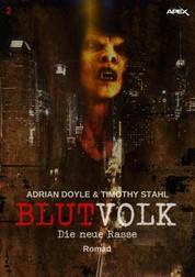BLUTVOLK, Band 2: DIE NEUE RASSE - Die große Vampir-Saga von Adrian Doyle & Timothy Stahl