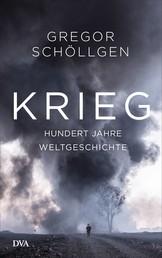 Krieg - Hundert Jahre Weltgeschichte
