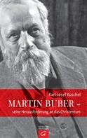 Karl-Josef Kuschel: Martin Buber - seine Herausforderung an das Christentum