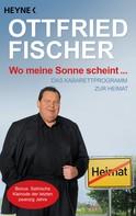 Ottfried Fischer: Wo meine Sonne scheint ...