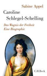 Caroline Schlegel-Schelling - Das Wagnis der Freiheit