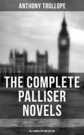 Anthony Trollope: THE COMPLETE PALLISER NOVELS (All 6 Novels in One Edition)