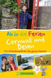 Bruckmann Reiseführer: Ab in die Ferien Devon und Cornwall. 74x Urlaubsspaß für die ganze Familie - Ein Familienreiseführer mit Insidertipps für den perfekten Urlaub mit Kindern