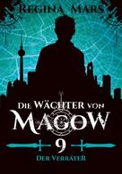 Regina Mars: Die Wächter von Magow - Band 9: Der Verräter