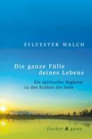 Sylvester Walch: Die ganze Fülle deines Lebens