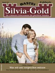 Silvia-Gold 135 - Liebesroman - Was wir uns versprechen müssen