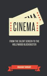 Cinema - From the Silent Screen to the Hollywood Blockbuster
