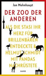 Der Zoo der Anderen - Als die Stasi ihr Herz für Brillenbären entdeckte & Helmut Schmidt mit Pandas nachrüstete