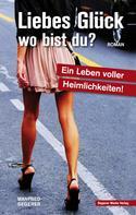 Manfred Segerer: Liebes Glück - wo bist du?