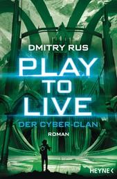 Play to Live - Der Cyber-Clan - Roman
