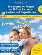 Michael Siegmund: Familie, Freundschaft und Liebe - Die besten 44 Fragen zum Philosophieren mit Kindern und Jugendlichen