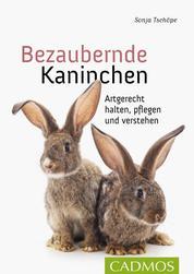 Bezaubernde Kaninchen - Artgerecht halten, pflegen und verstehen