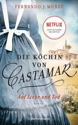 Die Köchin von Castamar - Auf Liebe und Tod. Roman − Jetzt als Serie bei Netflix!